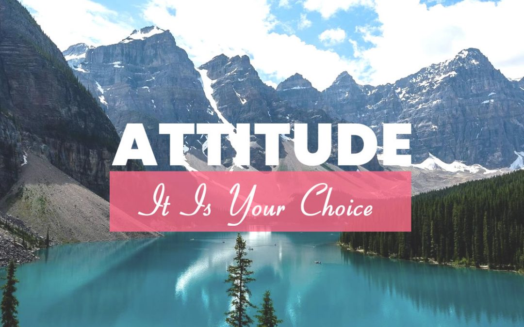 Attitude – It Is Your Choice